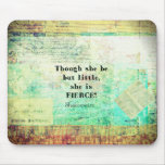 Little and Fierce quotation by Shakespeare Mouse Pad