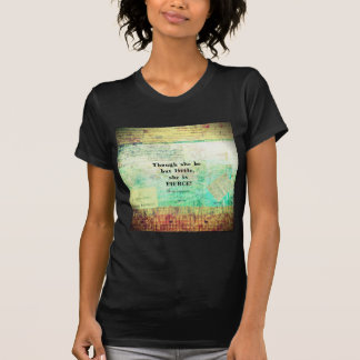 Little and Fierce quotation by Shakespeare Tee Shirt