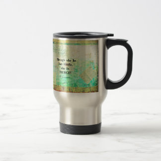 Little and Fierce quotation by Shakespeare Travel Mug