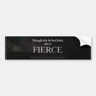 Little and Fierce Shakespeare quote Car Bumper Sticker