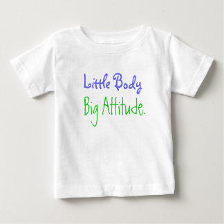 Little Body, Big Attitude. Shirt