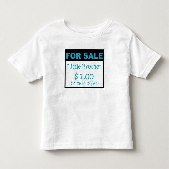 Little Brother For Sale Toddler T Shirt Zazzle