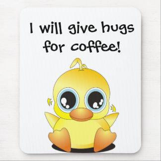 Little Ducky: I will give hugs for coffee! Mouse Pad