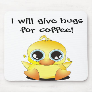 Little Ducky I will give hugs for coffee Mouse Pad