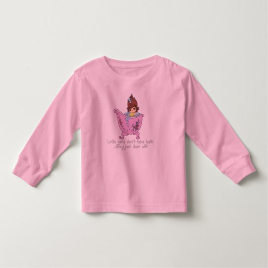 Little girls don't take bath toddler t-shirt