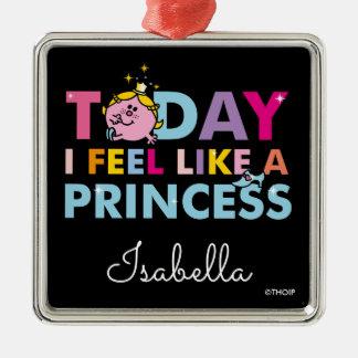 Little Miss Princess   I Feel Like A Princess Metal Ornament