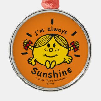 Little Miss Sunshine   I'm Always Sunshine Metal Ornament