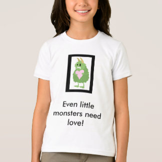 Little Monsters Need Love Too! T-Shirt