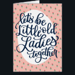 "Little Old Ladies Birthday Card for Best Friend<br><div class=""desc"">You do everything together with your BFF,  so send your bestie birthday greetings that show just how much you care without being all sappy and sentimental. A hand lettered card with a pink floral background.</div>"