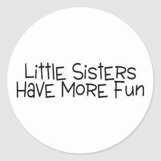 Little Sisters Have More Fun Classic Round Sticker