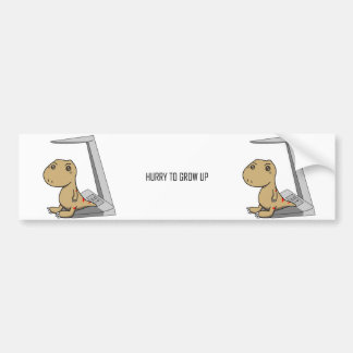 Little Tyrannosaurus- Hurry to grow up Bumper Sticker