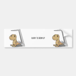 Little Tyrannosaurus- Hurry to grow up Bumper Sticker