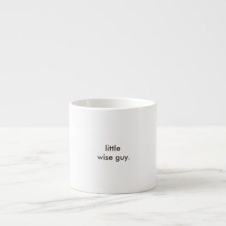 little wise guy. espresso cup