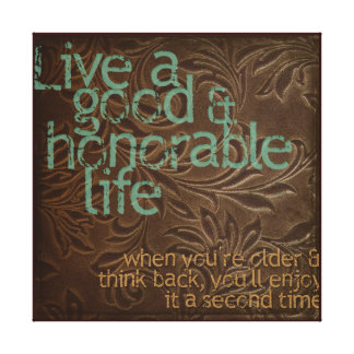 Live a Good and Honorable Life Canvas Print