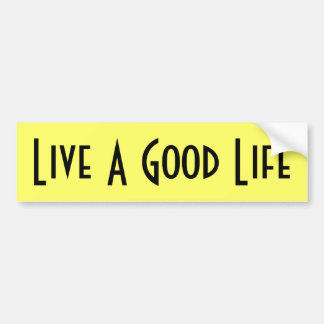 Live A Good Life Bumper Sticker Black text Yellow