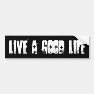 Live A Good Life Bumper Sticker grunge Text Black