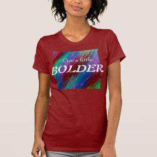 Live a little BOLDER Tshirt