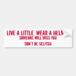 LIVE A LITTLE, WEAR A HELMET, SOMEONE WILL MISS... BUMPER STICKER