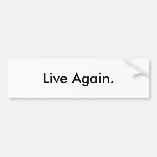 Live Again. Bumper Sticker