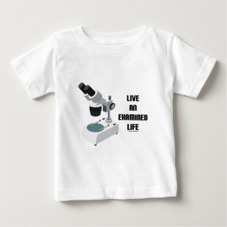 Live An Examined Life (Microscope) Baby T-Shirt