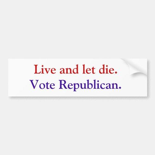 Live and let die.  Vote Republican. Car Bumper Sticker