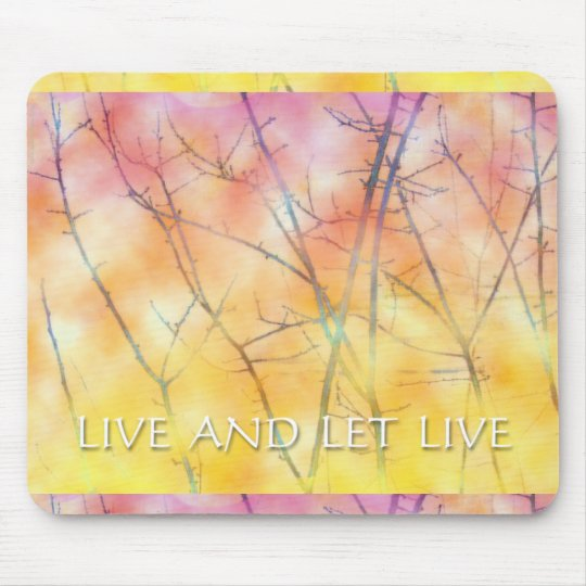 Live and Let Live Branches Mouse Pad