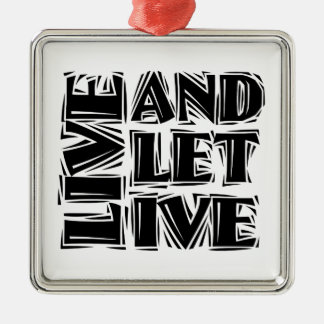 Live and Let Live Metal Ornament