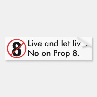 Live and let live. No on Prop 8. Bumper Sticker