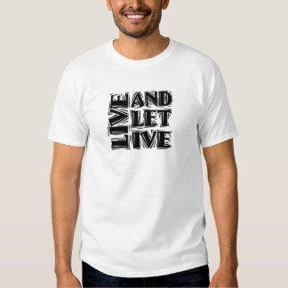 Live and Let Live Tee Shirt