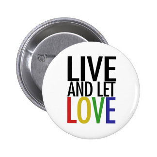Live and let LOVE Pinback Button