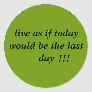 live as if today would be the last day, !!! classic round sticker