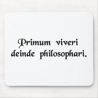 Live before you philosophize. mouse pad