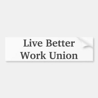 Live BetterWork Union bumper sticker