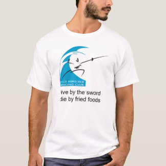live by the sword, die by fried foods T-Shirt