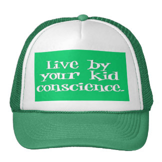 Live by your kid conscience WHT Trucker Hat