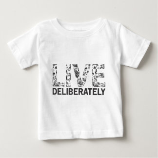 Live Deliberately Baby T-Shirt