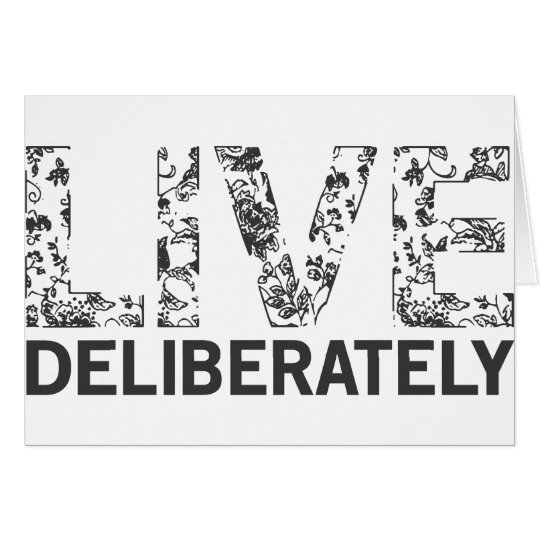 Live Deliberately Card