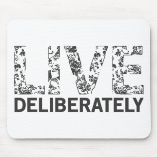 Live Deliberately Mouse Pad