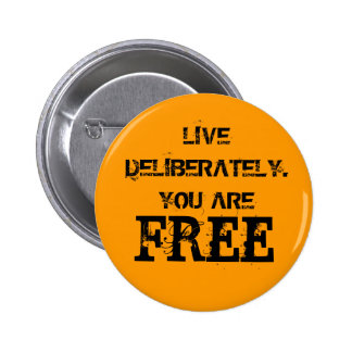 LIVE DELIBERATELY. YOU ARE, FREE 2 INCH ROUND BUTTON