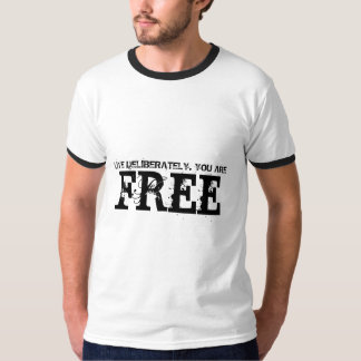 LIVE DELIBERATELY. YOU ARE, FREE T-SHIRTS