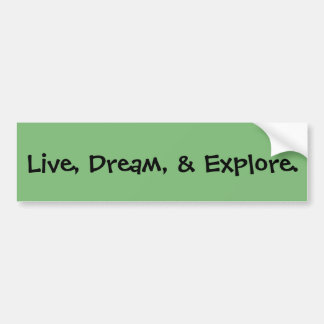 Live, Dream, & Explore Bumper Sticker