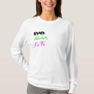 Live, dREAM, LoVe T-Shirt