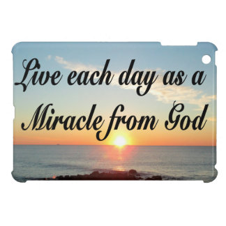 LIVE EACH DAY AS A MIRACLE FROM GOD iPad MINI CASE