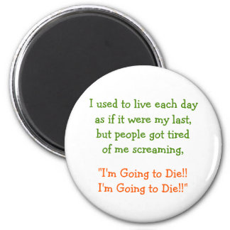 Live Each Day As If It Were.. Funny Fridge Magnet