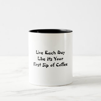Live Each Day Like Its Your First Sip of Coffee Two-Tone Coffee Mug