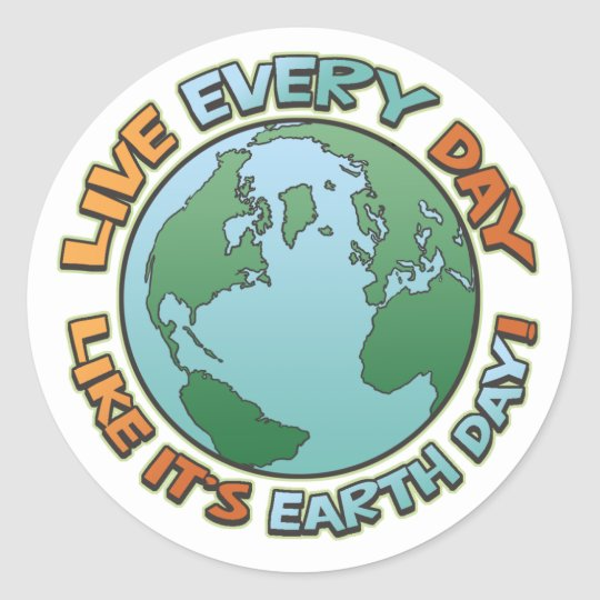 Live Every Day Earth Day Classic Round Sticker
