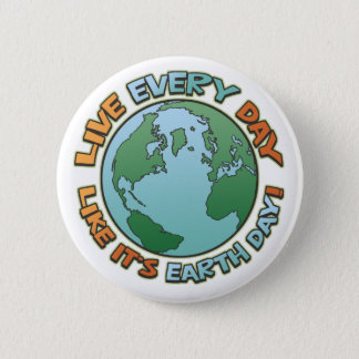 Live Every Day Earth Day Pinback Button