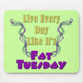 Live Every Day Like It's Fat Tuesday Mouse Pad