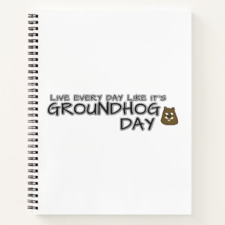 Live every day like it's Groundhog Day! Notebook