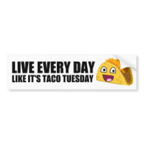 LIVE EVERY DAY LIKE IT'S TACO TUESDAY BUMPER STICKER